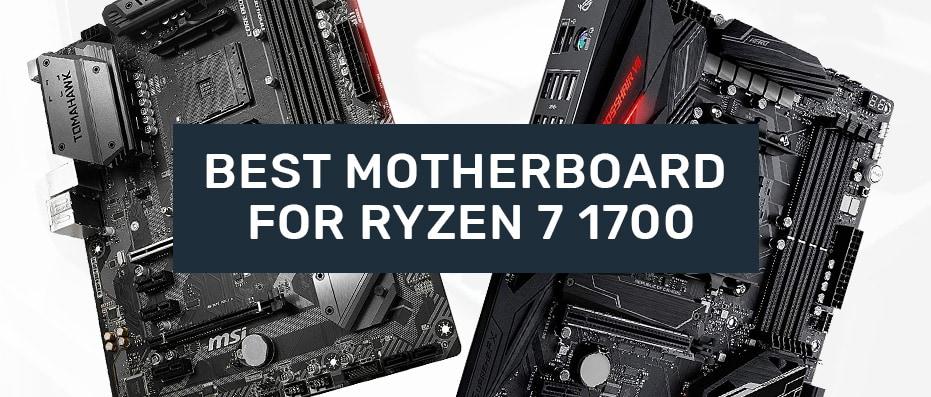 Best Ryzen 7 1700 Motherboards
