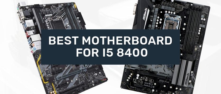 Intel i5 8400 best motherboards