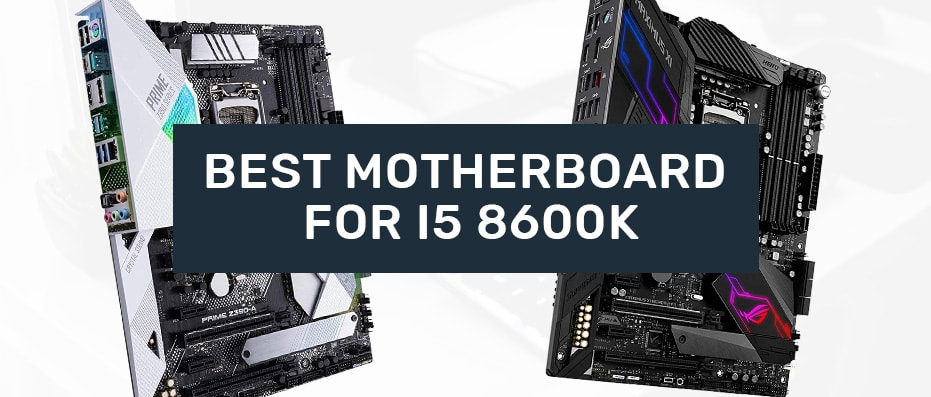 Which Motherboard is Best for i5 8600k