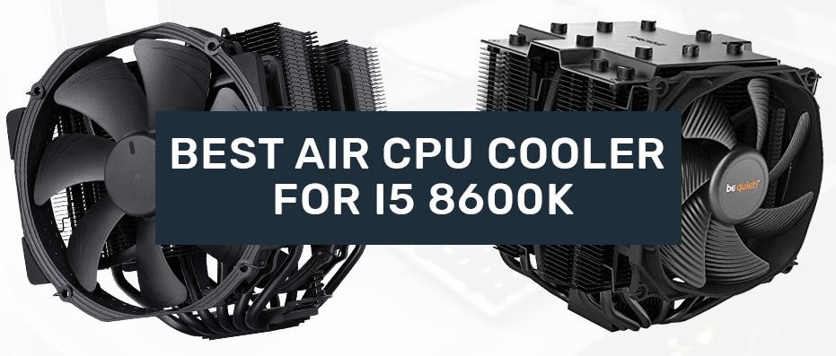 Best CPU Air Coolers i5 8600k