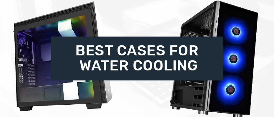 Best Cases for Water Cooling