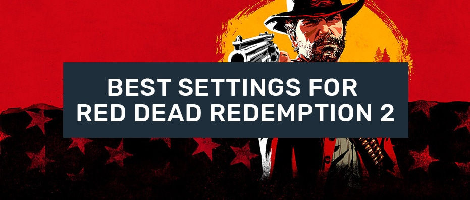 Best Settings for Red Dead Redemption 2