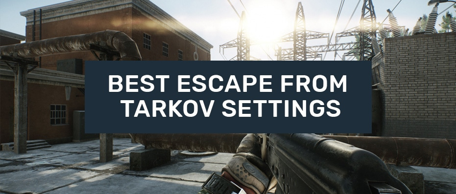 Best Escape From Tarkov Settings